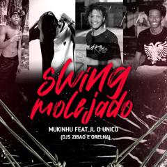 SWING MOLEJADO = MUKINHU FEAT JL O UNICO (djsZIBAO JL E ORELHA)