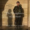 Download The Daughters of Kobani by Gayle Tzemach Lemmon, read by Gayle Tzemach Lemmon Mp3