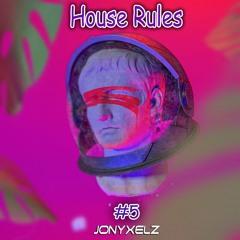 HOUSE RULES #05 - JONYXELZ