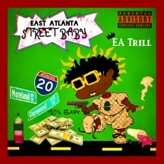 EAST ATLANTA STREET BABY (Late Release)