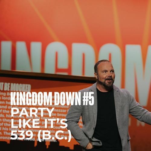 Kingdom Down #5 - Party Like It's 539 (B.C.)