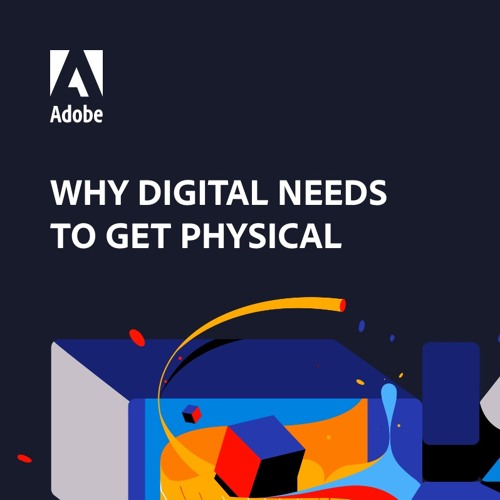 Why Digital Needs to Get Physical: 2020 Adobe Content Management Report