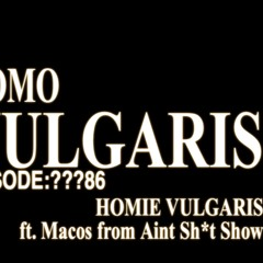 ??86 Homie Vulgaris ft. Marcos from Aint Sh*t Show
