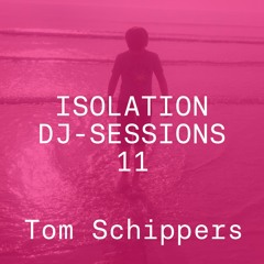 Isolation DJ sessions 11 - Tom Schippers