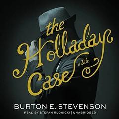 The Holladay Case A Tale by Burton E. Stevenson, read by Stefan Rudnicki