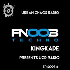 Urban Chaos Radio [Fnoob] #Show1 - Kingkade