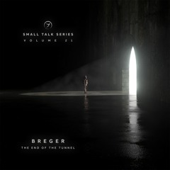 Breger - The End Of The Tunnel (Small Talk Series Vol.21)...out now!
