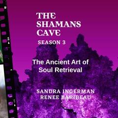 The Ancient Art Of Soul Retrieval: Shamans Cave