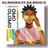 OMO OLOMO _YO DJ BROWN X DABROS G  2.0 {CLICK ON BUY FOR FULL}.mp3