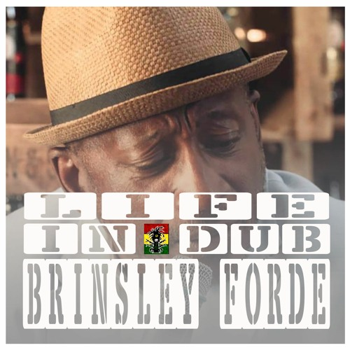 LIFE IN DUB PODCAST #26 BRINSLEY FORDE hosted by Steve Vibronics
