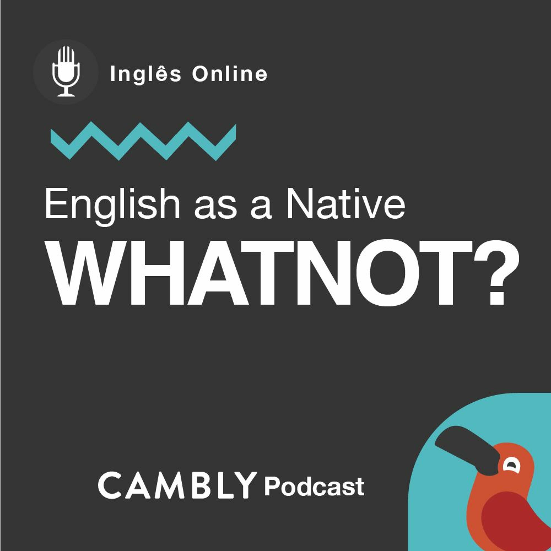 Ep 200. Já ouviu a expressão 'whatnot' em Inglês? | English as a Native