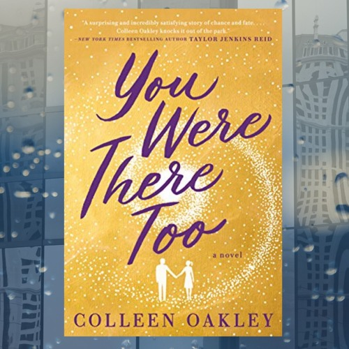 Colleen Oakley & YOU WERE THERE TOO on Wine Women & Writing