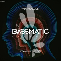 WilyamDeLove - Peyote (Original Mix) | Bassmatic Records