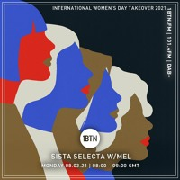 IWD TAKEOVER 2021: Sista Selecta with Yes Mel - 08.03.2021