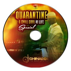 QUARANTINE & CHILL COOL HI LIFE SPECIAL(CLASSIC MIX) FT DADDY LUMBA, KOJO ANTWI & MANY MORE