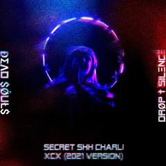 ĐΣΛD $ǾUŁ$ / DRØP † SILΞNCΞ - SECRET SHH CHARLI XCX (2021 VERSION)