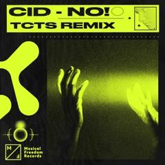 CID - No! (TCTS Remix)