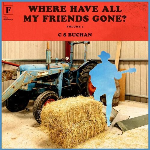 CS Buchan - Where Have All My Friends Gone? Volume 1
