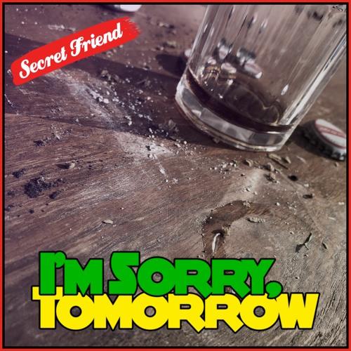 I'm Sorry, Tomorrow