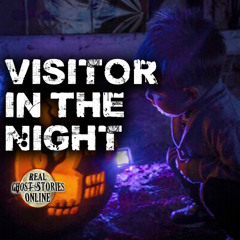 Visitor In The Night | True Ghost Stories