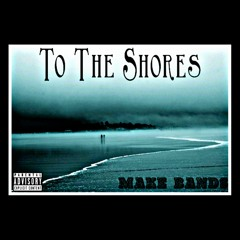 Make Bands - To The Shores