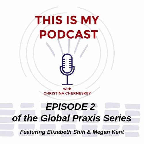 THIS IS MY PODCAST EP 2 GLOBAL PRAXIS 30