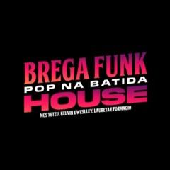 BREGA FUNK HOUSE ''Pop na Batida'' MC's Teteu, Kelvin e Weslley, Laureta e Formagio