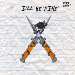 """ILL BE """"FINE"""""""