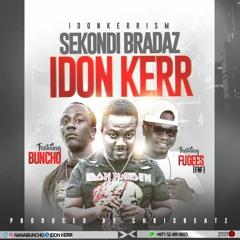 SEKONDI BRAADAS -IDON KERR Ft BUNCHO & F&F Prod. By Chrisbeats