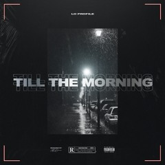 Lo Profile - Till The Morning