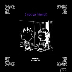 not ya friend