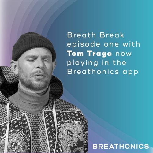 Breath-Break Episode 1 - Tom Trago