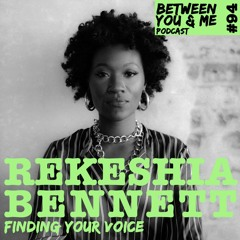 Ep 94 - REKESHIA BENNETT: Finding your voice