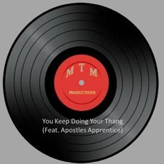 You Keep Doing Your Thang  MTM (Feat. Apostles Apprentice)
