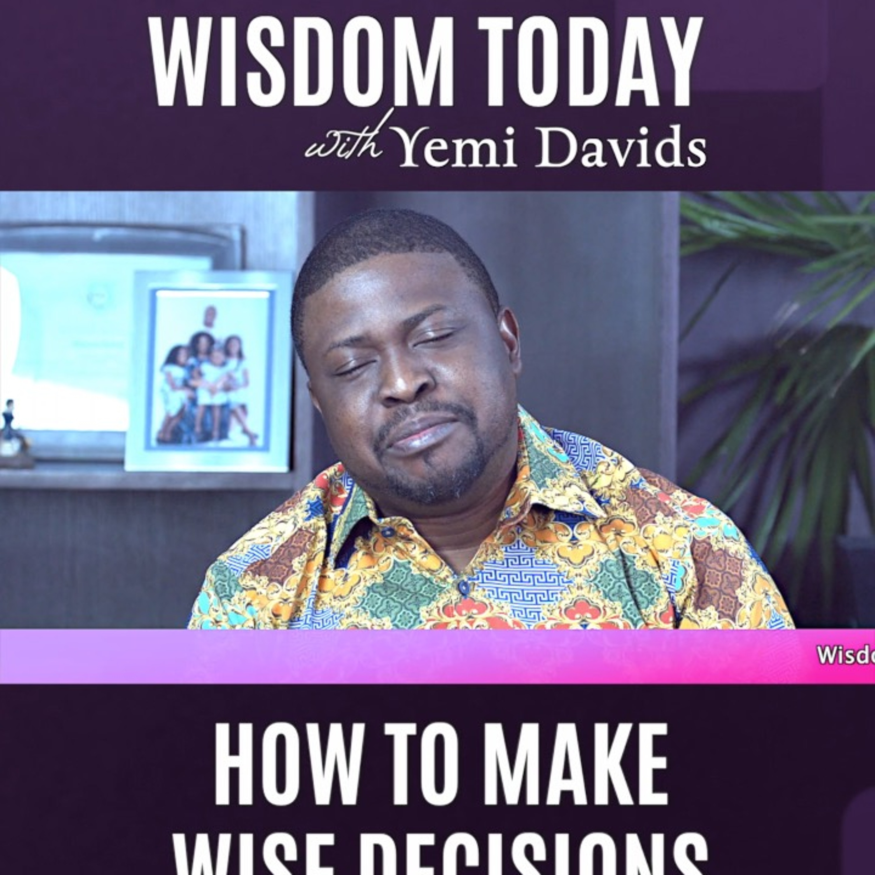 Wisdom Today – How to make wise decisions 8 – Episode 16