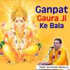 Download Ganpat Gaura Ji Ke Bala Mp3