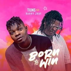 Born To Win - Tiuns Ft. Barry Jhay