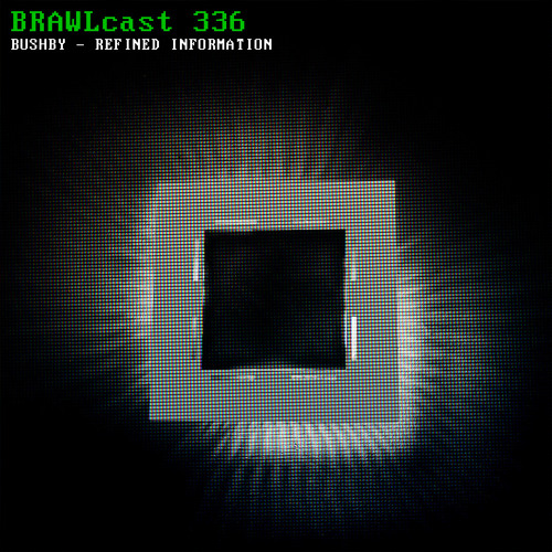 BRAWLcast 336 / Bushby - Refined Information