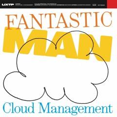 Fantastic Man - Cloud Management (LIXTP001) [clips]
