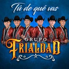 Grupo Frialdad TU DE QUE VAS