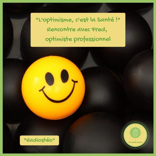 """#3 - """"L'optimisme, c'est la Santé!"""" - Rencontre Avec Fred, optimiste professionnel"""