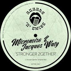 📣 JACQUES WATY & MICRONOISE - Stronger 2gether [BNT058]