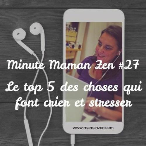 Minute Maman Zen #27 : Le top 5 des choses qui font crier et stresser