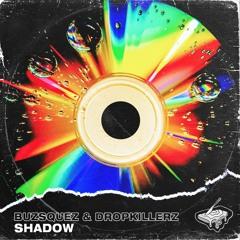 Buzsquez & Dropkillerz - Shadow