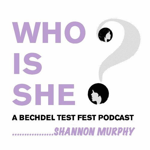 Episode 6 | Shannon Murphy | Who Is She? A Bechdel Test Fest Podcast