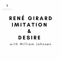 39: René Girard - Imitation & Desire with William Johnsen
