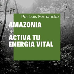 Amazonia activa tu energía vital