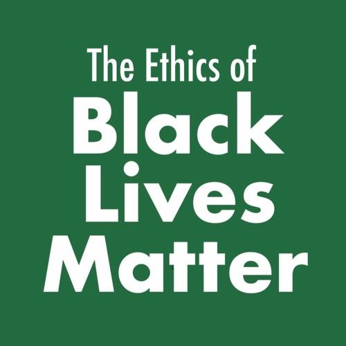 Ethics of Black Lives Matter