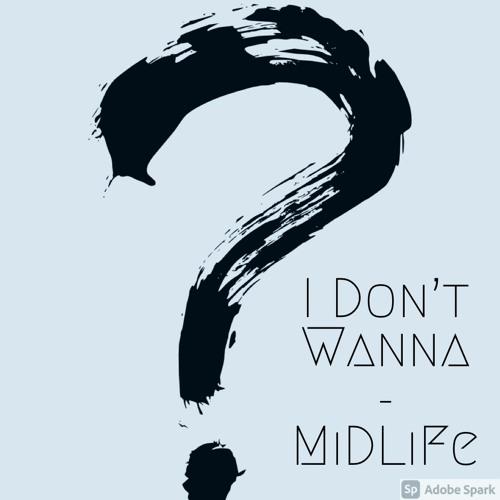 (NEW) I Don't Wanna - MiDLiFe