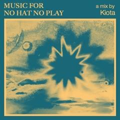 music for... no hat no play - Kiota